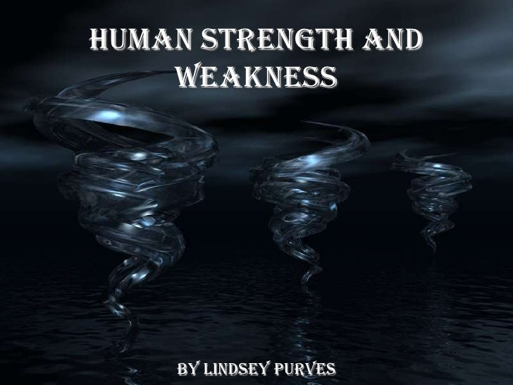 Human Strength and Weakness<br />By Lindsey Purves<br />