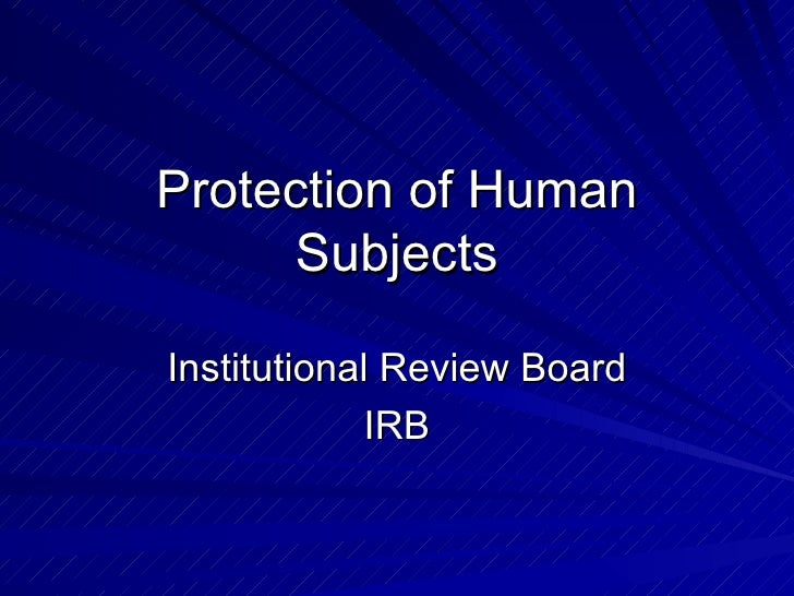 Protection of Human Subjects Institutional Review Board IRB