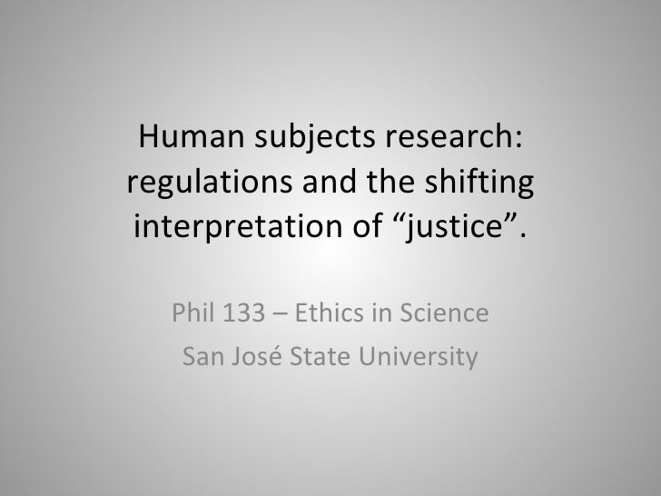 """Human subjects research: regulations and the shifting interpretation of """"justice"""". Phil 133 – Ethics in Science San José S..."""