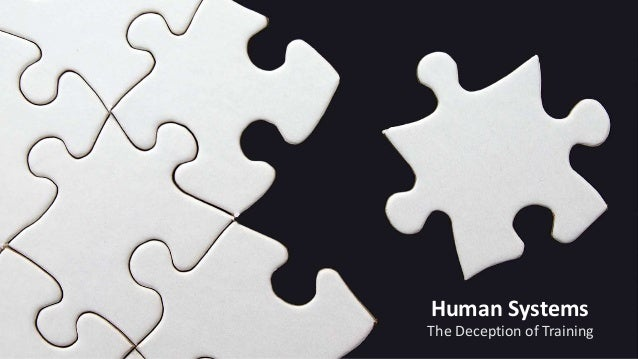 Human Systems The Deception of Training