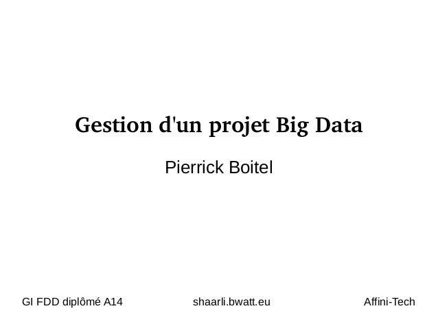 Gestiond'unprojetBigData Pierrick Boitel GI FDD diplômé A14 shaarli.bwatt.eu Affini-Tech
