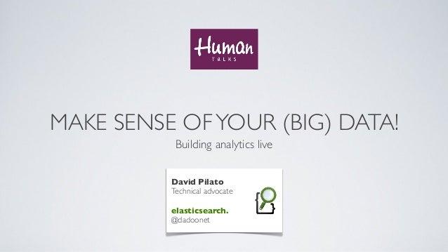 MAKE SENSE OFYOUR (BIG) DATA!Building analytics liveDavid PilatoTechnical advocateelasticsearch.@dadoonet