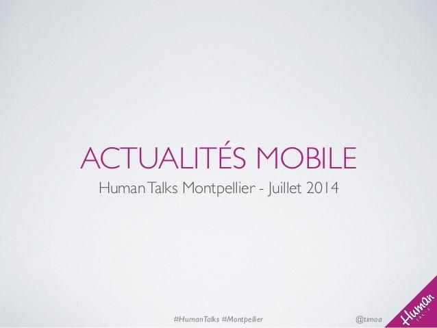 @timoa#HumanTalks #Montpellier ACTUALITÉS MOBILE HumanTalks Montpellier - Juillet 2014