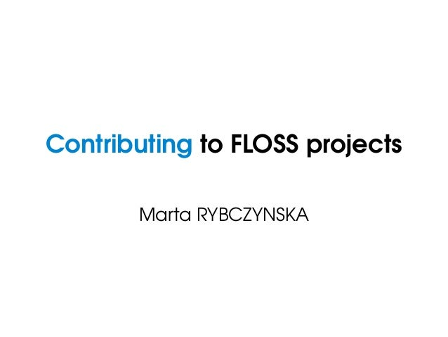 Contributing to FLOSS projects Marta RYBCZYNSKA