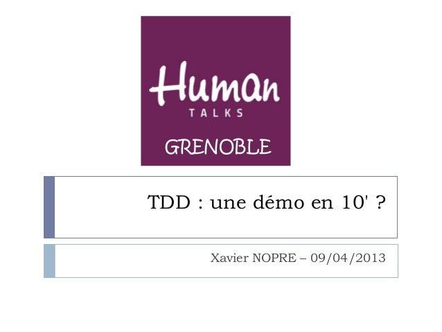 GRENOBLETDD : une démo en 10 ?      Xavier NOPRE – 09/04/2013