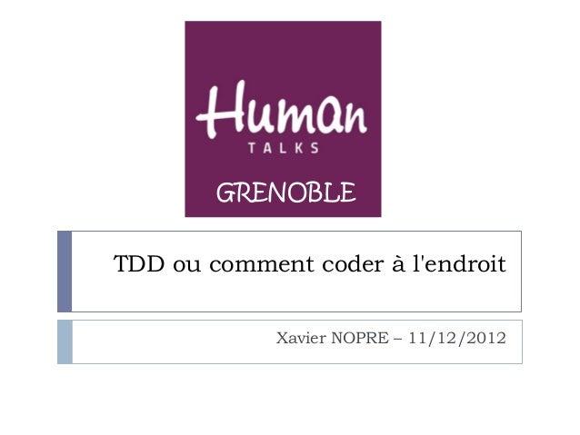 GRENOBLETDD ou comment coder à lendroit             Xavier NOPRE – 11/12/2012