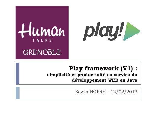 GRENOBLE              Play framework (V1) :     simplicité et productivité au service du                développement WEB ...
