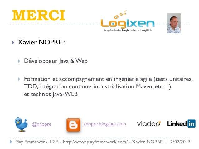 MERCI    Xavier NOPRE :        Développeur Java & Web        Formation et accompagnement en ingénierie agile (tests uni...