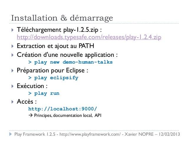 Installation & démarrage    Téléchargement play-1.2.5.zip :     http://downloads.typesafe.com/releases/play-1.2.4.zip   ...