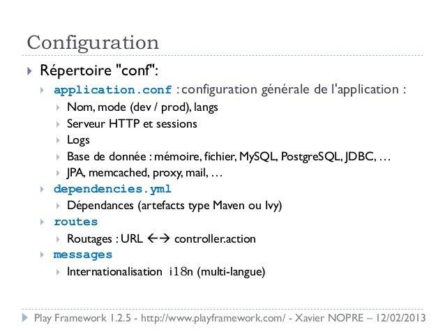 """Configuration    Répertoire """"conf"""":        application.conf : configuration générale de lapplication :          Nom, mo..."""
