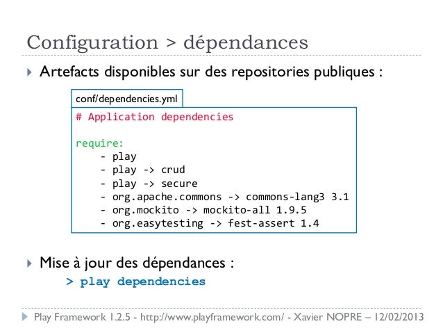 Configuration > dépendances    Artefacts disponibles sur des repositories publiques :            conf/dependencies.yml   ...