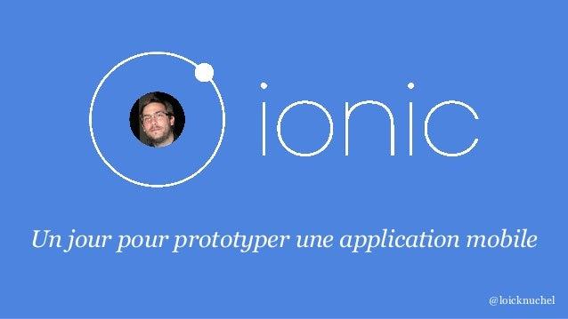 Un jour pour prototyper une application mobile @loicknuchel
