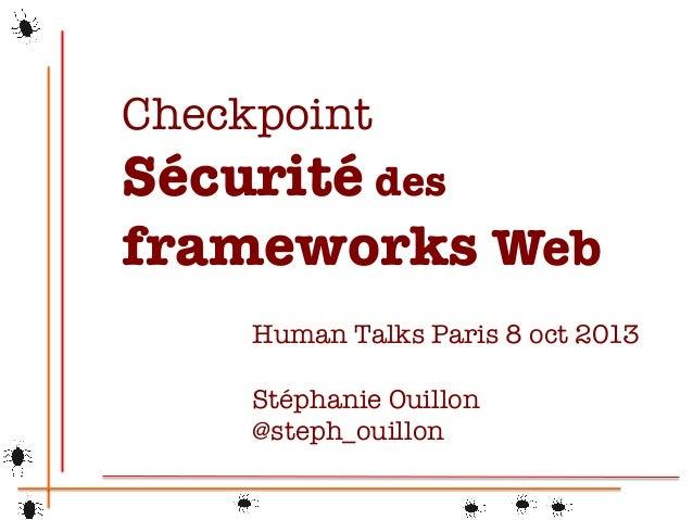 Checkpoint  Sécurité des frameworks Web Human Talks Paris 8 oct 2013  Stéphanie Ouillon @steph_ouillon