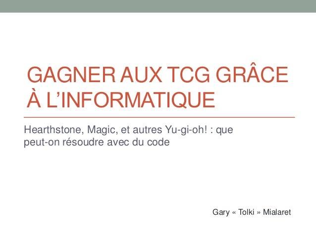 GAGNER AUX TCG GRÂCE À L'INFORMATIQUE Hearthstone, Magic, et autres Yu-gi-oh! : que peut-on résoudre avec du code Gary « T...