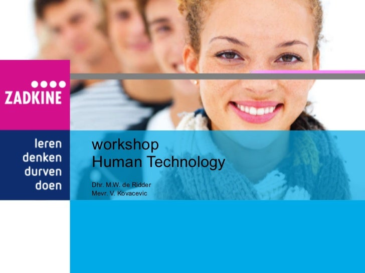 workshop Human Technology Dhr. M.W. de Ridder Mevr. V. Kovacevic