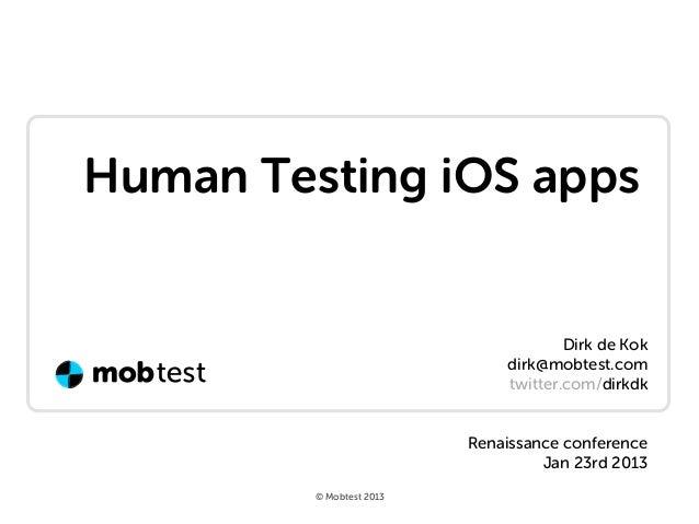 Human Testing iOS apps                                      Dirk de Kok                              dirk@mobtest.com     ...