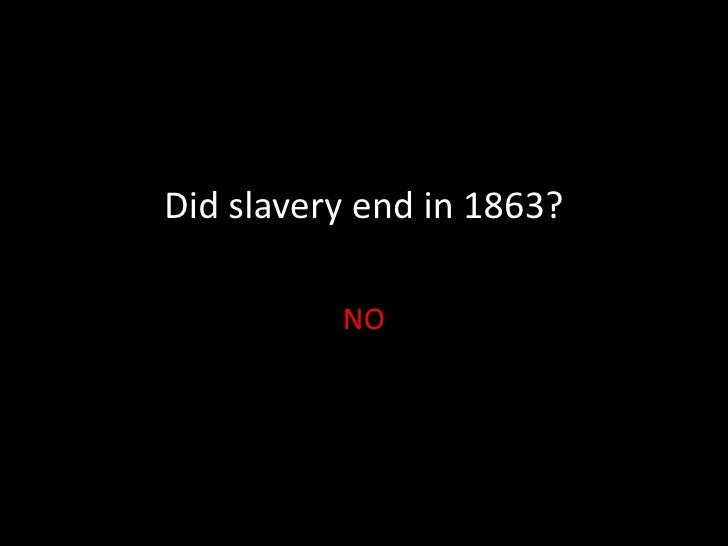 Did slavery end in 1863?<br />NO<br />