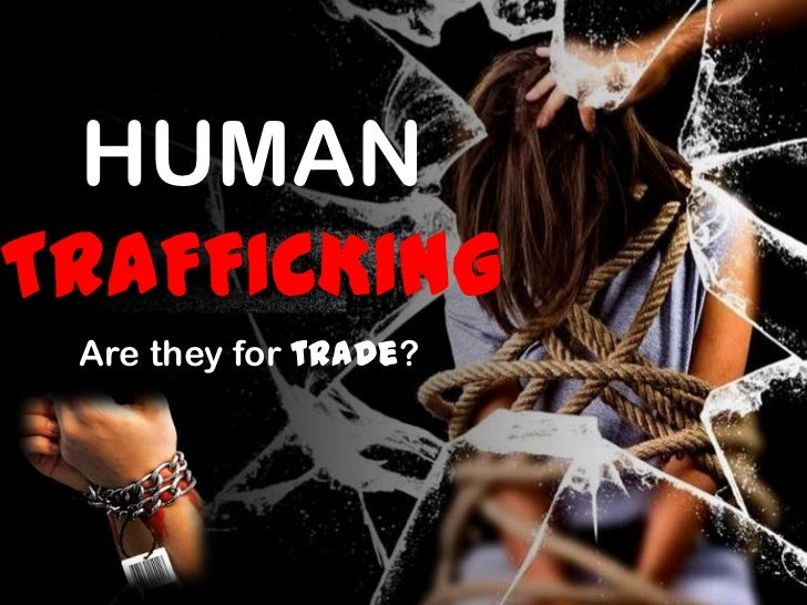 HUMANTRAFFICKING Are they for trade?