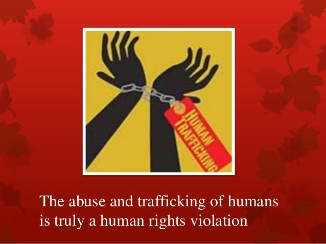 The abuse and trafficking of humansis truly a human rights violation