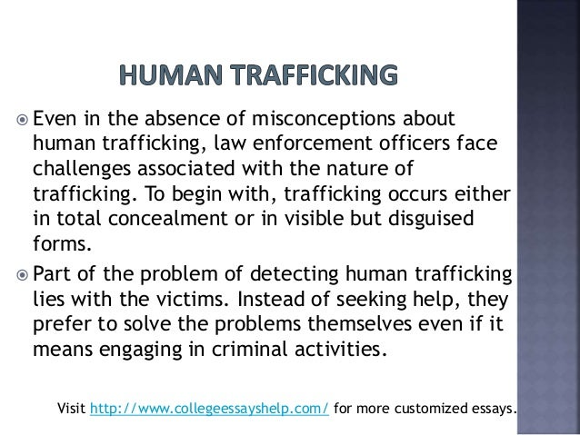 the problem of human trafficking essay The alarming problem of human trafficking pages 1 words 533 view full essay more essays like this: sign up to view the complete essay show me the full essay.