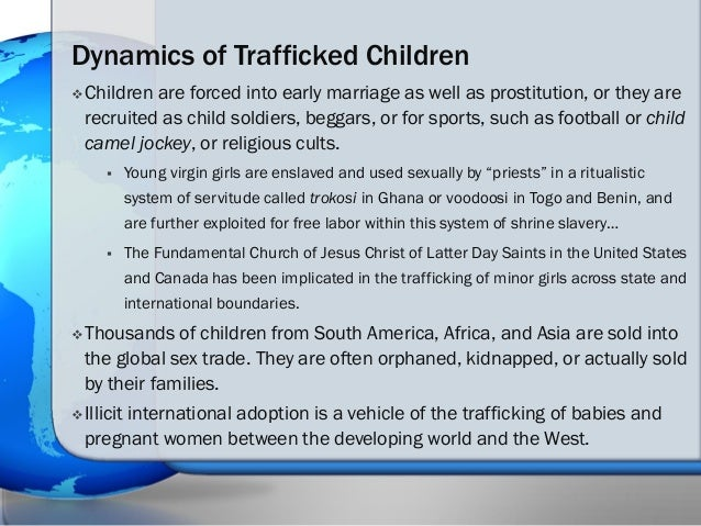 the issue of human trafficking child prostitution and child soldiers Child soldiers, slavery, and the trafficking of children by susan tiefenbrun abstract human trafficking is an international crime and a human rights violation that.
