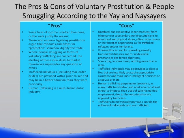 pro-prostitution (the advantages of prostitution) essay Legalizing prostitution: the pros and cons essay prostitution is one of the most controversial subjects in the united states  decriminalization and legalizationthe pros and cons of legalizing prostitution « phil for the pros and cons of legalizing prostitution the advantages and disadvantages of legal prostitutes and morality.