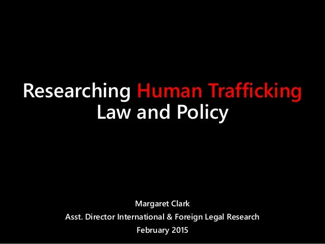 legal perspective on human trafficking Assist governments in identifying threats so law enforcement agencies around  the world can respond  human trafficking: a public health perspective 18.