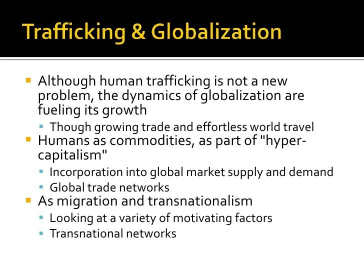 globalization human trafficking Feminist theory, globalization, human trafficking, sexual trafficking, social   considered a modern form of slavery, human trafficking constitutes a human  rights.