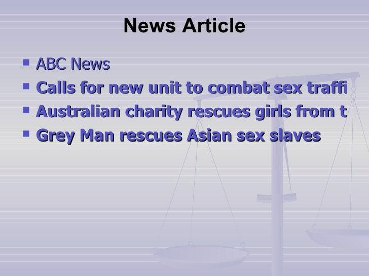 News Article <ul><li>ABC News  </li></ul><ul><li>Calls for new unit to combat sex trafficking </li></ul><ul><li>Australian...