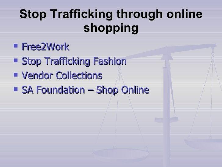 Stop Trafficking through online shopping <ul><li>Free2Work </li></ul><ul><li>Stop Trafficking Fashion </li></ul><ul><li>Ve...