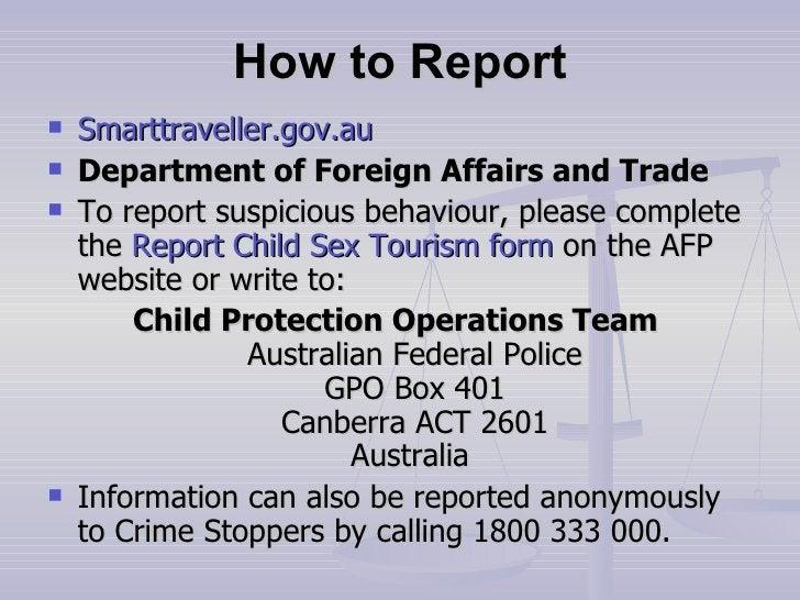 How to Report <ul><li>Smarttraveller.gov.au </li></ul><ul><li>Department of Foreign Affairs and Trade </li></ul><ul><li>To...