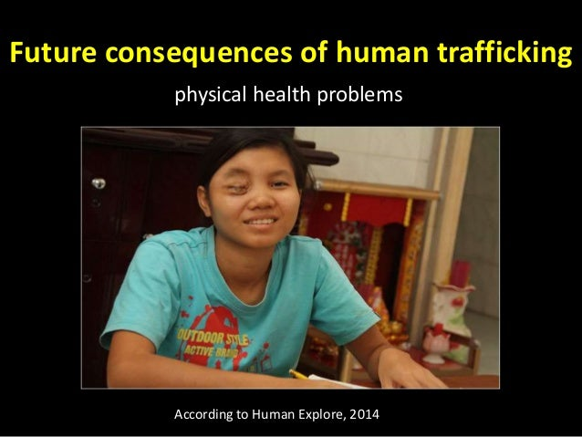 effect of human trafficking Free essay: one of the leading problems in the world today is human trafficking  annually, about 600000-800000 people are trafficked across international.