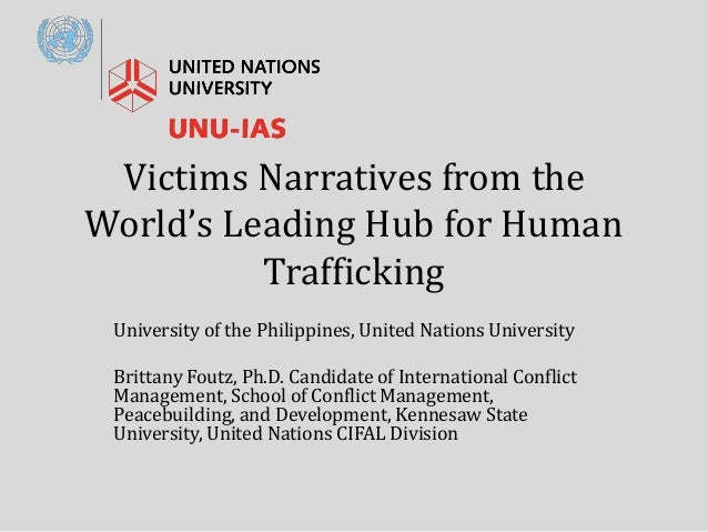 Victims Narratives from the World's Leading Hub for Human Trafficking University of the Philippines, United Nations Univer...