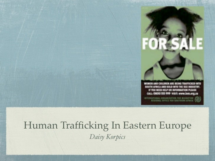 Human Trafficking In Eastern Europe             Daisy Korpics