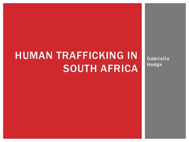 essay on human trafficking in south africa Human trafficking is the fastest increasing criminal industry in todays  south  africa being the first, having 51 million living with the disease and.