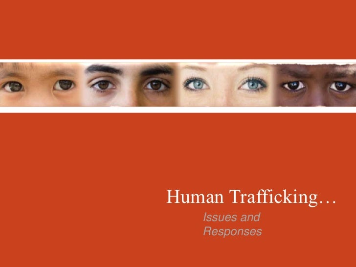 Human Trafficking…<br />Issues and Responses<br />