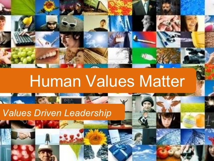 Human Values Matter Values Driven Leadership