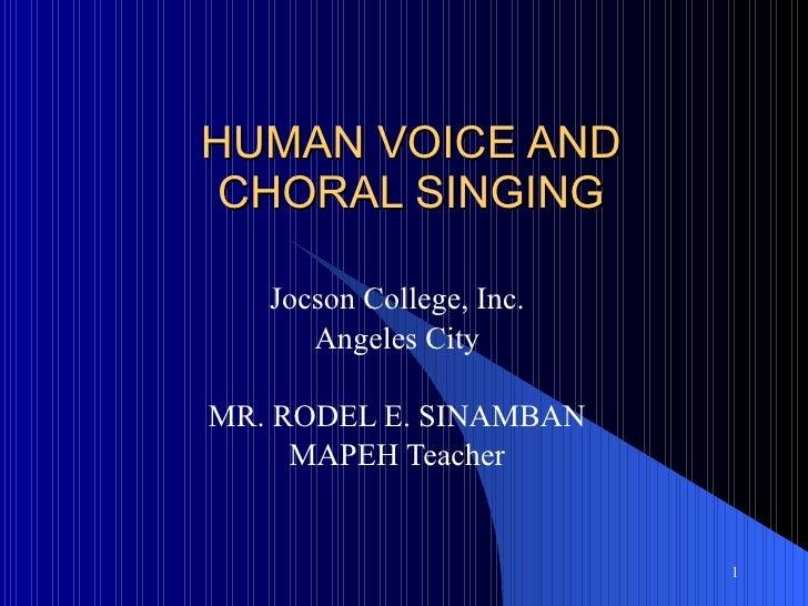 HUMAN VOICE AND  CHORAL SINGING  Jocson College, Inc. Angeles City MR. RODEL E. SINAMBAN MAPEH Teacher