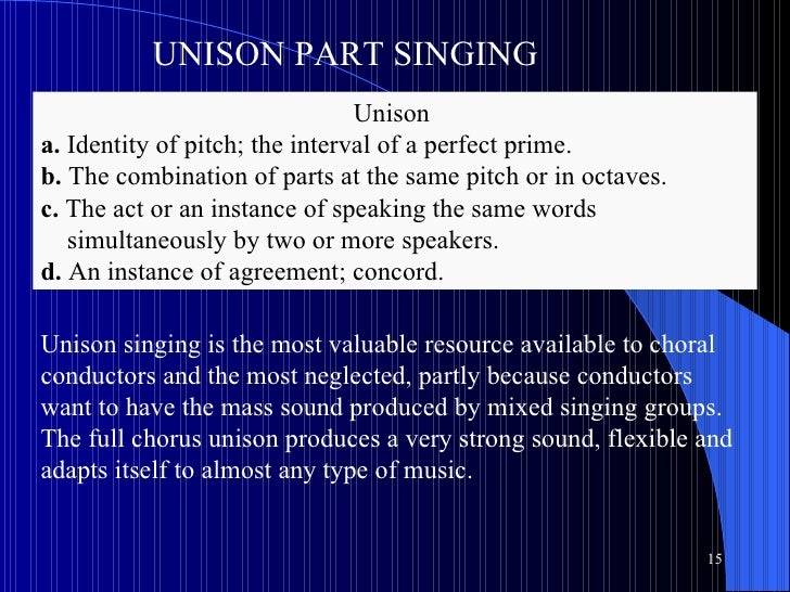 Unison  a.  Identity of pitch; the interval of a perfect prime. b.  The combination of parts at the same pitch or in octav...