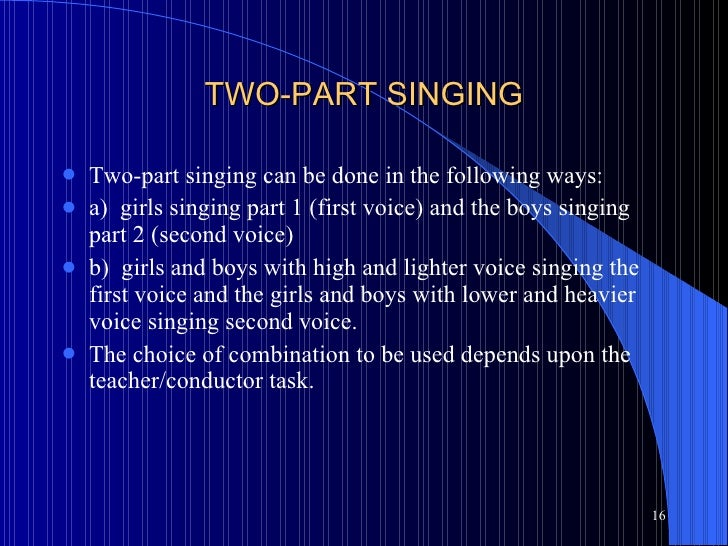 TWO-PART SINGING <ul><li>Two-part singing can be done in the following ways: </li></ul><ul><li>a)  girls singing part 1 (f...