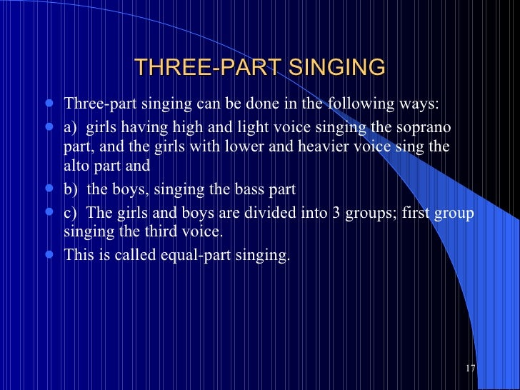 THREE-PART SINGING <ul><li>Three-part singing can be done in the following ways: </li></ul><ul><li>a)  girls having high a...