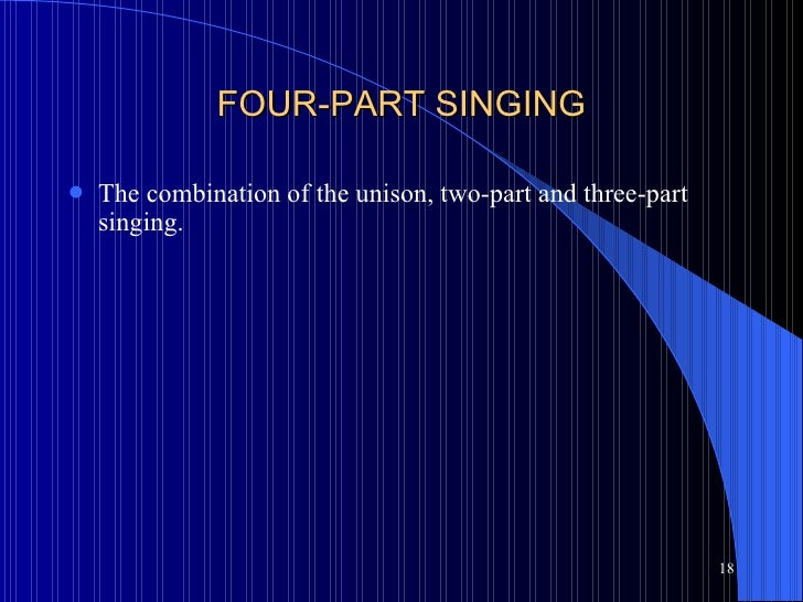 FOUR-PART SINGING <ul><li>The combination of the unison, two-part and three-part singing. </li></ul>