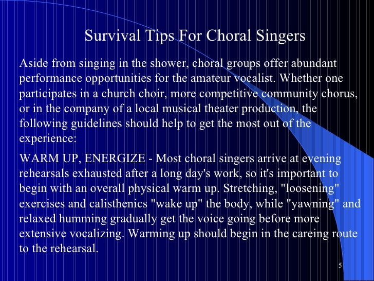 Survival Tips For Choral Singers   Aside from singing in the shower, choral groups offer abundant performance opportunitie...