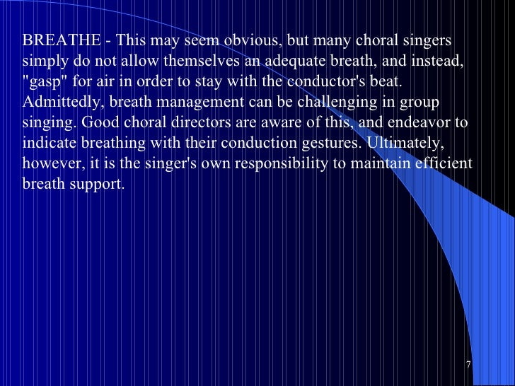 BREATHE - This may seem obvious, but many choral singers simply do not allow themselves an adequate breath, and instead, &...