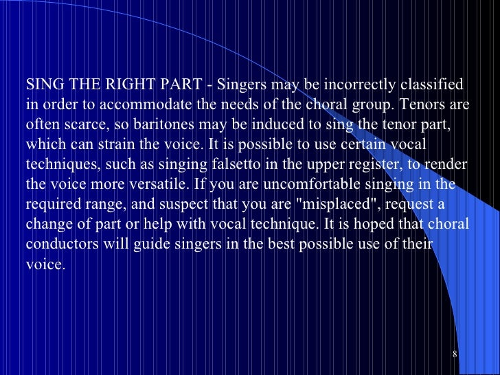 SING THE RIGHT PART - Singers may be incorrectly classified in order to accommodate the needs of the choral group. Tenors ...
