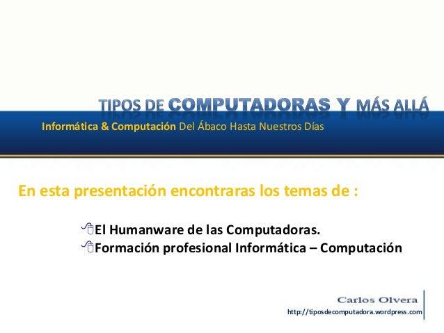Informática & Computación Del Ábaco Hasta Nuestros Días El Humanware de las Computadoras. Formación profesional Informát...