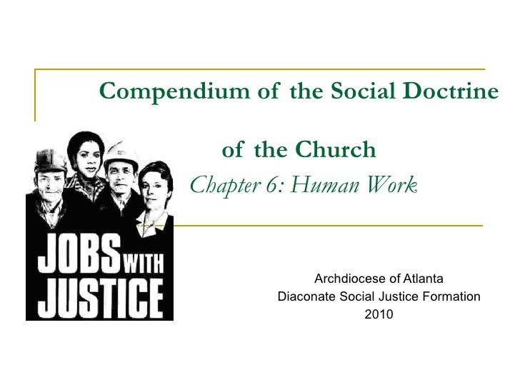 Compendium of the Social Doctrine  of the Church   Chapter 6: Human Work Archdiocese of Atlanta Diaconate Social Justice F...
