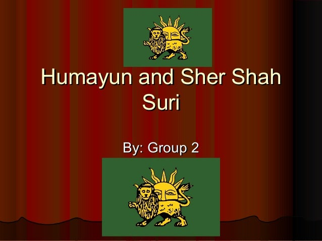 Humayun and Sher ShahHumayun and Sher Shah SuriSuri By: Group 2By: Group 2