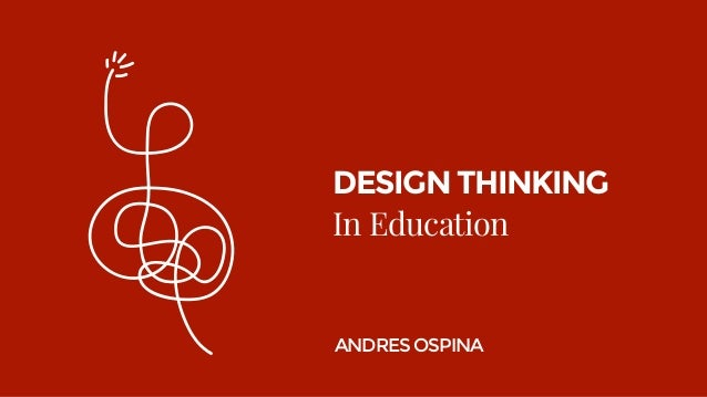 DESIGN THINKING In Education ANDRES OSPINA