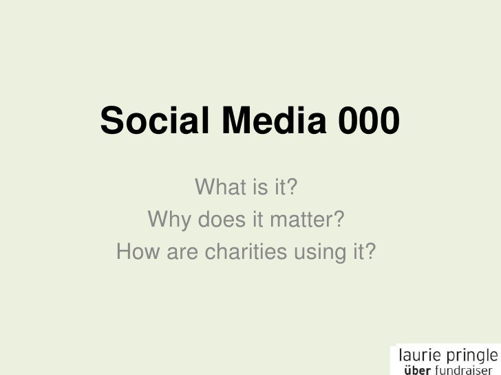 Social Media 000<br />What is it?<br />Why does it matter?<br />How are charities using it?<br />